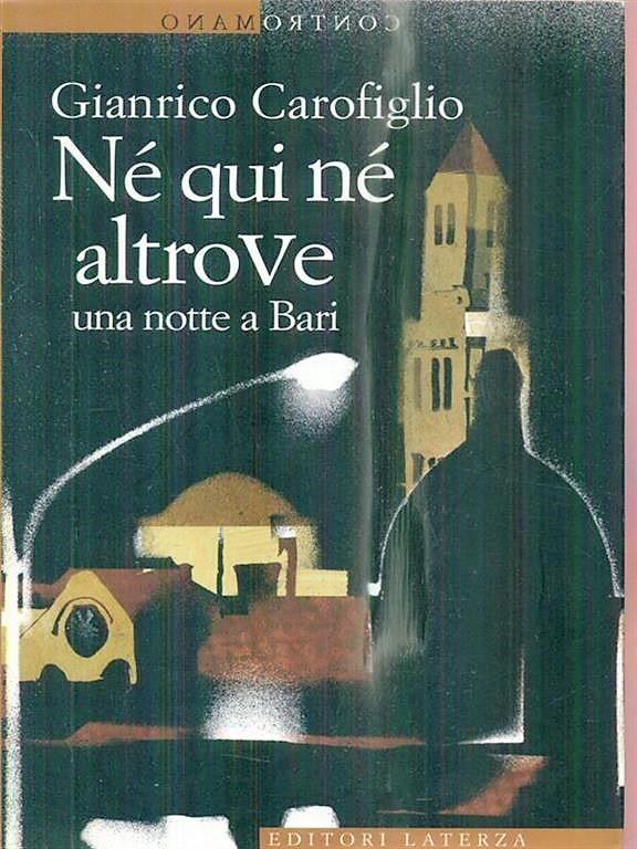 Il libro di Gianrico Carofiglio:nè qui nè altrove una notte a Bari